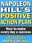 Napoleon Hill's Positive Action Plan: How to Make Every Day a Success by Napoleon Hill (Paperback, 1996)