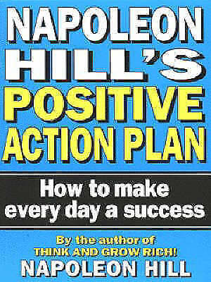 Napoleon Hill's Positive Action Plan: How to Make Every Day a Success, Hill, Nap