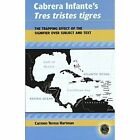 Cabrera Infante's Tres Tristes Tigres: The Trapping Effect of the Signifier Over Subject and Text by Carmen Teresa Hartman (Hardback, 2003)