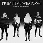 The Future Of Death von Primitive Weapons (2016)