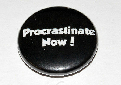 PROCRASTINATE NOW! 25MM / 1 INCH BUTTON BADGE LAZY
