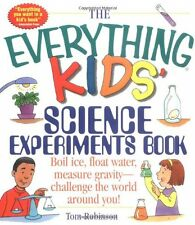 The Everything Kids Science Experiments Book: Boil Ice, Float Water, Measure Gr