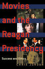 Movies & the Reagan Presidency: The Success Ethic in the 1980s Movies by Chris Jordan (Hardback, 2003)