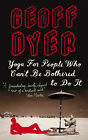 Yoga for People Who Can't be Bothered to Do it by Geoff Dyer (Hardback, 2003)