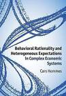 Behavioral Rationality and Heterogeneous Expectations in Complex Economic Systems by Cars Hommes (Paperback, 2015)