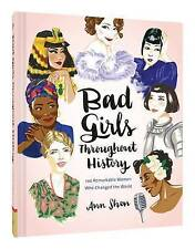 Bad Girls Throughout History: 100 Remarkable Women New Hardback Book by Ann Shen
