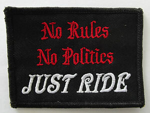 No Rules No Politics Just Ride  ---  embroidered cloth patch.     H020501