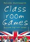 Classroom Games von Malcolm Shuttleworth (2014, Gebundene Ausgabe)