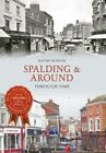 Spalding & Around Through Time by Keith Seaton (Paperback, 2015)