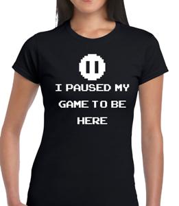 I PAUSED MY GAME FUNNY T SHIRT LADIES JOKE GAMER GAMING DESIGN COOL GIFT IDEA