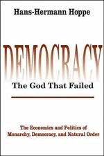 Perspectives on Democratic Practice: Democracy--The God That Failed : The Economics and Politics of Monarchy, Democracy, and Natural Order by Hans-Hermann Hoppe (2001, Paperback)