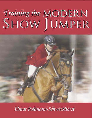 1 of 1 - Training the Modern Show Jumper, Elmar Pollmann-Schweckhorst, New Book