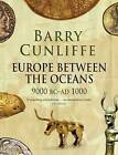 Europe Between the Oceans: 9000 BC-AD 1000 by Sir Barry Cunliffe (Paperback, 2011)
