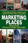 Marketing Places: Attracting Investment, Industry, and Tourism to Cities, States, and Nations by Donald H. Haider, Irving Rein, Philip Kotler (Paperback, 2002)