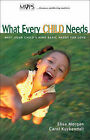 What Every Child Needs: Meet Your Child's Nine Basic Needs for Love by Elisa Morgan, Carol Kuykendall (Paperback, 1999)
