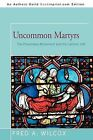Uncommon Martyrs: The Plowshares Movement and the Catholic Left by Fred A Wilcox (Paperback / softback, 2011)