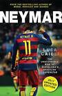 Neymar: The Unstoppable Rise of Barcelona's Brazilian Superstar: 2017 by Luca Caioli (Paperback, 2016)