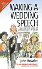 Making a Wedding Speech: How to Face the Big Occasion with Confidence and Carry it Off with Style by John Bowden (Paperback, 2000)
