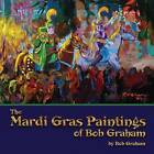 The Mardi Gras Paintings of Bob Graham by Senator Bob Graham (Paperback / softback, 2015)