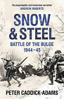Snow and Steel: Battle of the Bulge 1944-45 by Peter Caddick-Adams (Hardback, 2014)