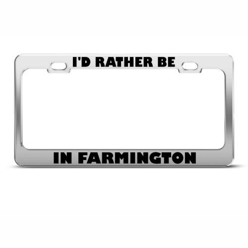 I/'D RATHER BE IN FARMINGTON Metal License Plate Frame Tag Holder Two Holes