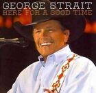 Here for a Good Time 0602527784908 by George Strait CD