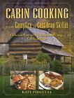 Cabin Cooking from Campfire to Cast-Iron Skillet : Delicious Easy-to-Fix Recipes for Camp, Cabin, or Trail by Kate Fiduccia (2016, Paperback)