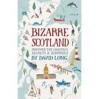 Bizarre Scotland by David Long (Hardback, 2014)