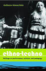 Ethno-Techno: Writings on Performance, Activism and Pedagogy by Guillermo Gomez-Pena (Paperback, 2005)