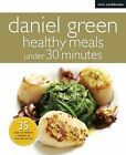 Mini Cookbooks: Healthy Meals Under 30 Minutes by Daniel Green (Paperback, 2013)