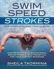 Swim Speed Strokes: Master Butterfly, Backstroke, Breaststroke, and Freestyle for Your Fastest Swimming by Sheila Taormina (Paperback, 2014)