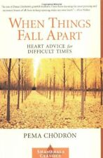 Shambhala Classics: When Things Fall Apart : Heart Advice for Difficult Times by Pema Chödrön (2000, Paperback)