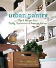 Urban Pantry : Tips and Recipes for a Thrifty, Sustainable and Seasonal Kitchen by Amy Pennington (2010, Paperback)