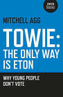 Towie - The Only Way is Eton: Why Young People Don't Vote by Mitchell Agg (Paperback, 2016)
