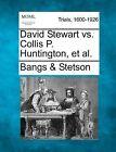 David Stewart vs. Collis P. Huntington, et al. by Bangs &   Stetson (Paperback / softback, 2012)