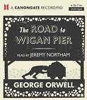 The Road to Wigan Pier by George Orwell (CD-Audio, 2012)