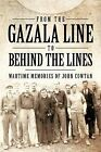 From the Gazala Line to Behind the Lines: Wartime Memories of John Cowtan by I.W.T. (Paperback, 2011)