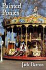 Painted Ponies by Jack Barron 9781425969486 Paperback 2007