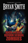 Rock and Roll Reform School Zombies by Bryan Smith (Paperback, 2010)