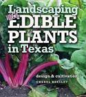 Landscaping with Edible Plants in Texas: Design and Cultivation by Cheryl Beesley (Paperback, 2015)