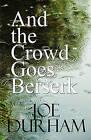 And the Crowd Goes Berserk by Joe Durham (Paperback / softback, 2010)