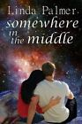 Somewhere in the Middle by Linda Palmer (Paperback / softback, 2014)