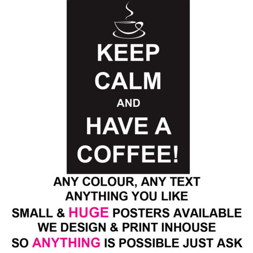 KEEP CALM POSTER LARGE  /& SMALL COFFEE PROFESSIONAL PRINT ANY TEXT COLOUR THEME