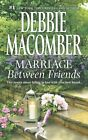 Marriage Between Friends: White Lace and Promises\Friends - And Then Some by Debbie Macomber (Paperback / softback, 2013)