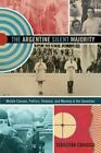 The Argentine Silent Majority: Middle Classes, Politics, Violence, and Memory in the Seventies by Sebastian Carassai (Hardback, 2014)