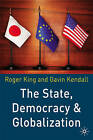 The State, Democracy and Globalization by Roger King, Gavin Kendall (Paperback, 2003)