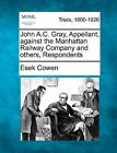 John A.C. Gray, Appellant, Against the Manhattan Railway Company and Others, Respondents by Esek Cowen (Paperback / softback, 2012)