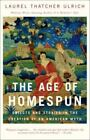 Age of Homespun : Objects and Stories in the Creation of an American Myth by Laurel Thatcher Ulrich (2001, Hardcover)