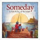 Someday Is Not a Day of the We by Denise Brennan-Nelson (Hardback, 2005)