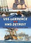 USS Lawrence vs HMS Detroit: The War of 1812 on the Great Lakes by Mark Lardas (Paperback, 2017)